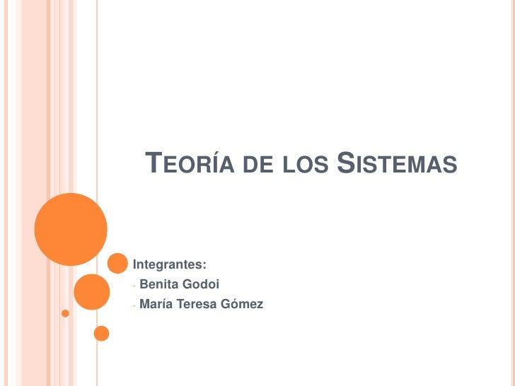 TEORÍA DE LOS SISTEMASIntegrantes:-   Benita Godoi-   María Teresa Gómez
