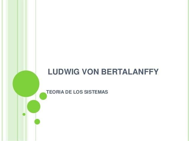 LUDWIG VON BERTALANFFY TEORIA DE LOS SISTEMAS