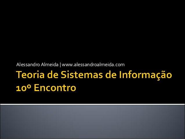 Teoria de Sistemas de Informação - Aula 10