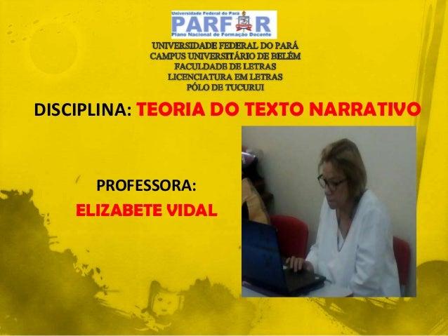 DISCIPLINA: TEORIA DO TEXTO NARRATIVO PROFESSORA: ELIZABETE VIDAL