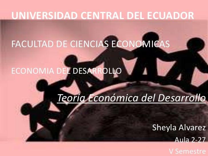 UNIVERSIDAD CENTRAL DEL ECUADORFACULTAD DE CIENCIAS ECONOMICASECONOMIA DEL DESARROLLO         Teoría Económica del Desarro...