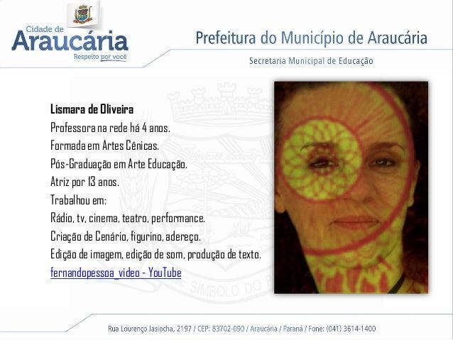 Lismara de OliveiraProfessora na rede há 4 anos.Formada em Artes Cênicas.Pós-Graduação em Arte Educação.Atriz por 13 anos....