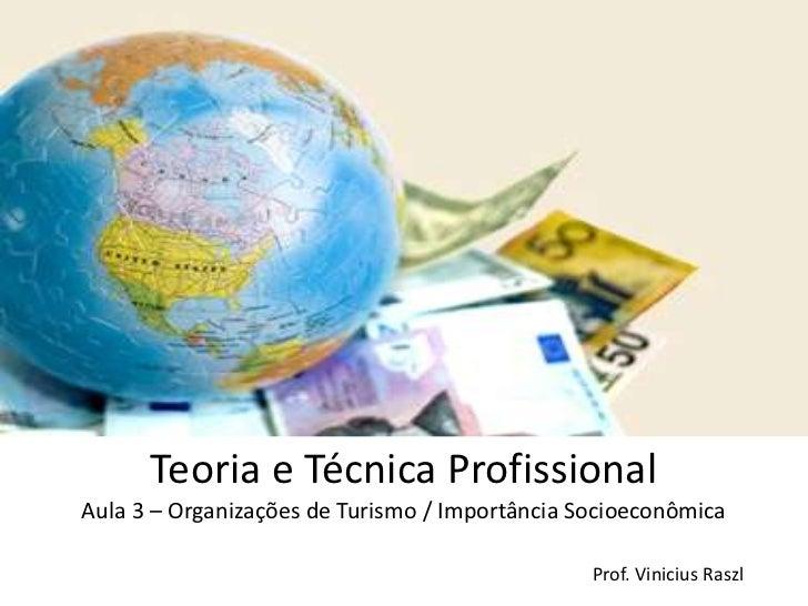 Teoria e Técnica ProfissionalAula 3 – Organizações de Turismo / Importância Socioeconômica                                ...