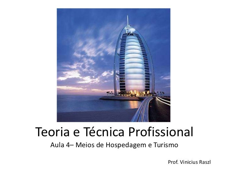 Teoria e Técnica Profissional  Aula 4– Meios de Hospedagem e Turismo                                   Prof. Vinicius Raszl