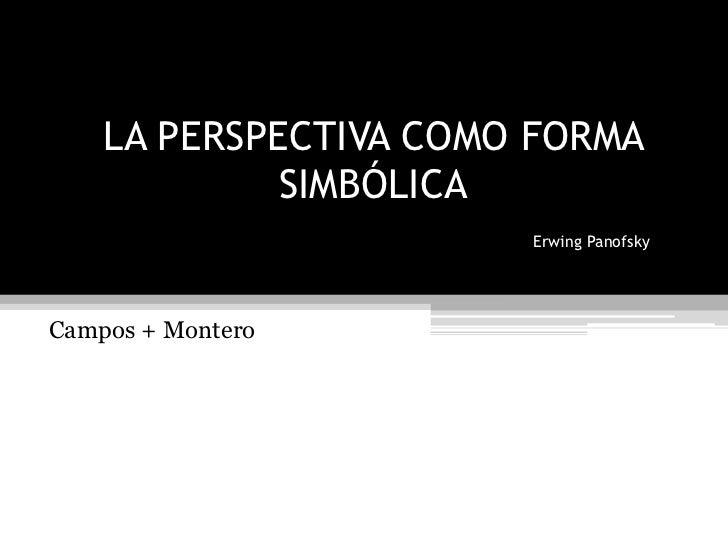 Campos + Montero<br />LA PERSPECTIVA COMO FORMA SIMBÓLICAErwing Panofsky<br />