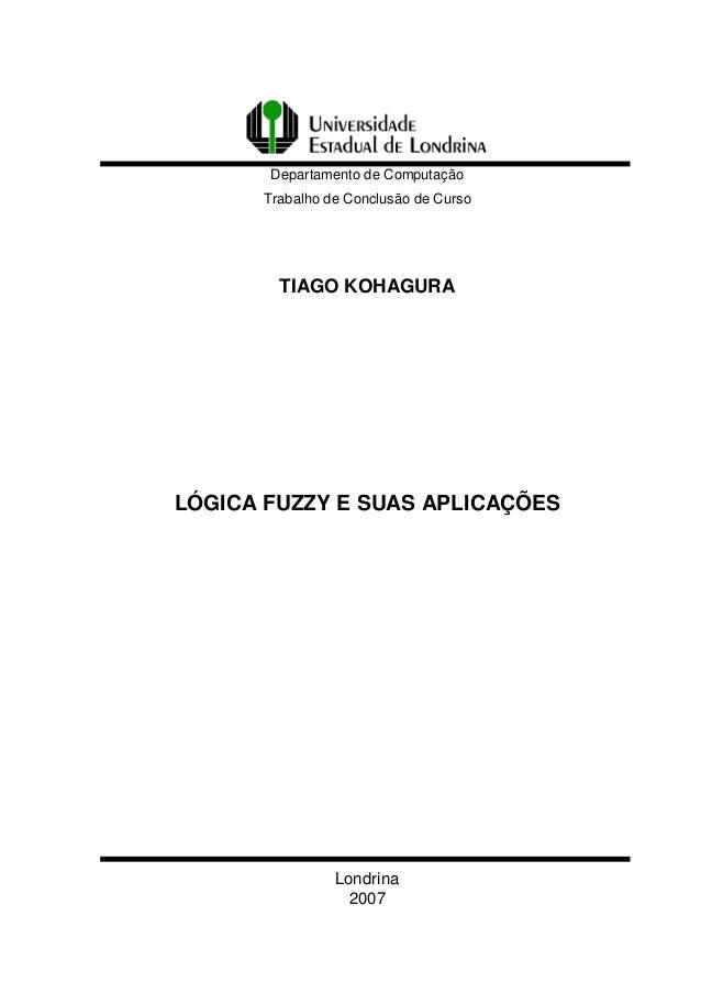 Departamento de Computação      Trabalho de Conclusão de Curso        TIAGO KOHAGURALÓGICA FUZZY E SUAS APLICAÇÕES        ...