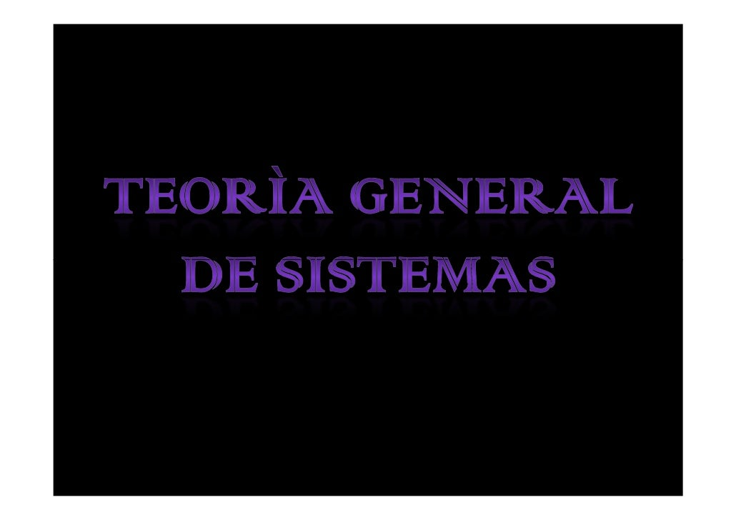 ¿Que es la teoría general de sistemas?  Es un esfuerzo de estudio interdisciplinario que trata de encontrar   las propieda...