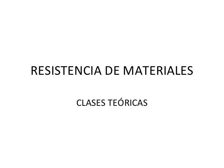 RESISTENCIA DE MATERIALES CLASES TEÓRICAS