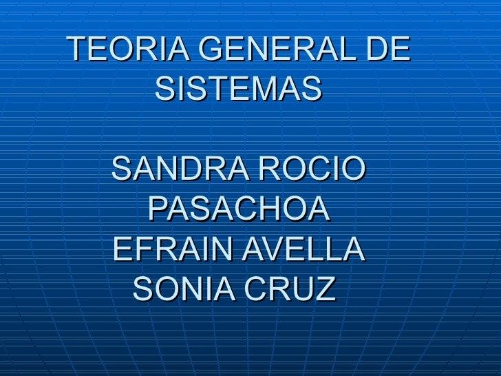 TEORIA GENERAL DE SISTEMAS SANDRA ROCIO PASACHOA EFRAIN AVELLA SONIA CRUZ
