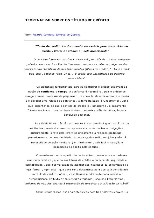 "TEORIA GERAL SOBRE OS TÍTULOS DE CRÉDITO  Autor: Ricardo Canguçu Barroso de Queiroz  ""Título de crédito é o documento nece..."