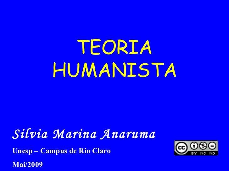 TEORIA HUMANISTA Silvia Marina Anaruma   Unesp – Campus de Rio Claro Mai/2010