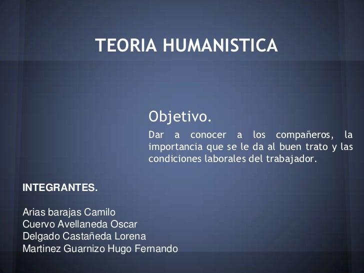 TEORIA HUMANISTICA                         Objetivo.                         Dar a conocer a los compañeros, la           ...