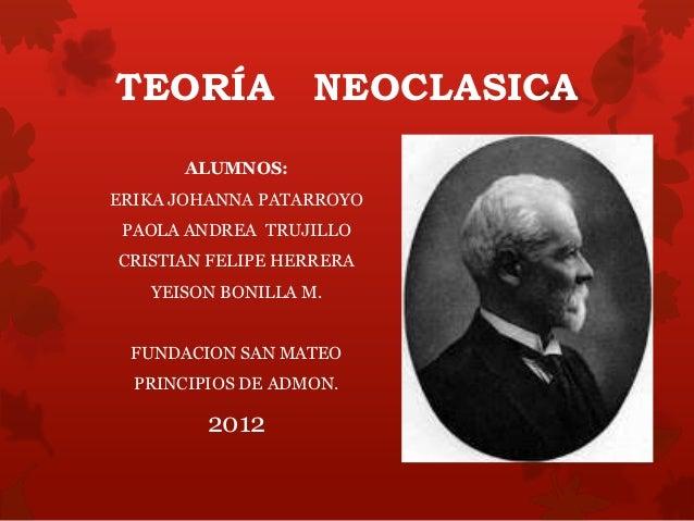 TEORÍA             NEOCLASICA      ALUMNOS:ERIKA JOHANNA PATARROYO PAOLA ANDREA TRUJILLOCRISTIAN FELIPE HERRERA   YEISON B...