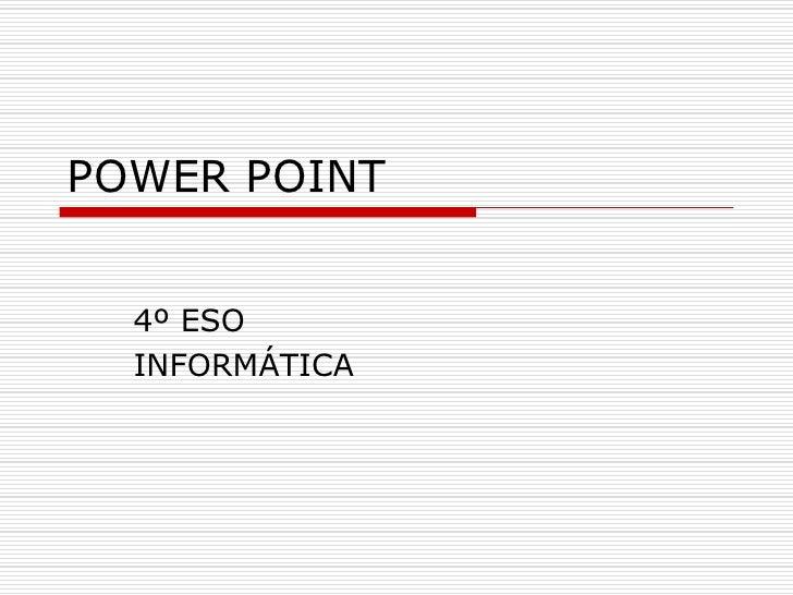 POWER POINT     4º ESO   INFORMÁTICA