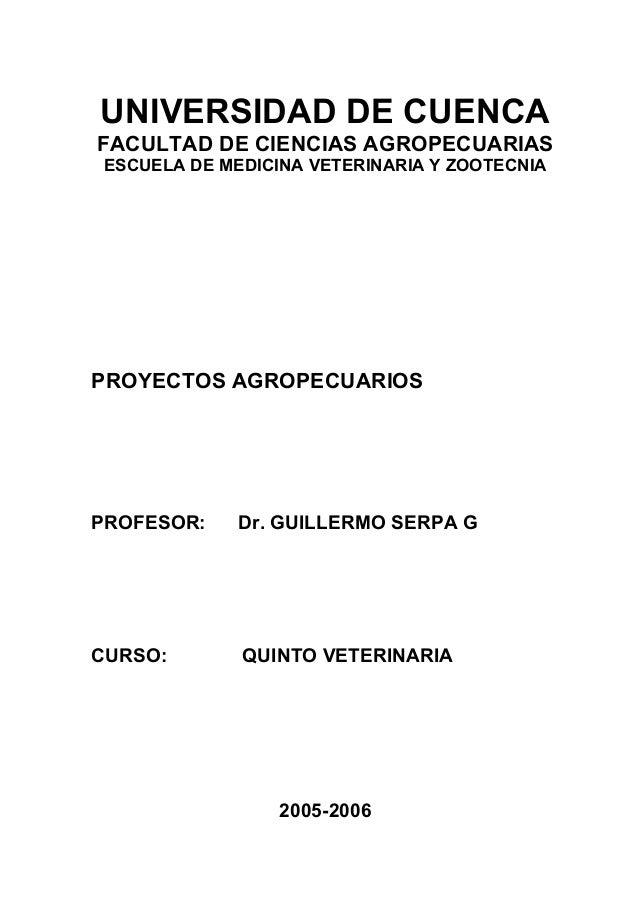 UNIVERSIDAD DE CUENCA FACULTAD DE CIENCIAS AGROPECUARIAS ESCUELA DE MEDICINA VETERINARIA Y ZOOTECNIA PROYECTOS AGROPECUARI...