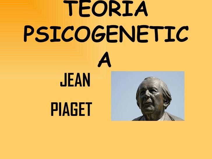 TEORIA PSICOGENETICA   JEAN PIAGET