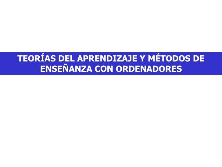 TEORÍAS DEL APRENDIZAJE Y MÉTODOS DE ENSEÑANZA CON ORDENADORES