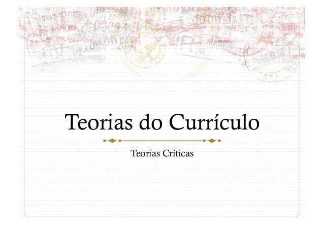Teorias do Currículo Teorias Críticas