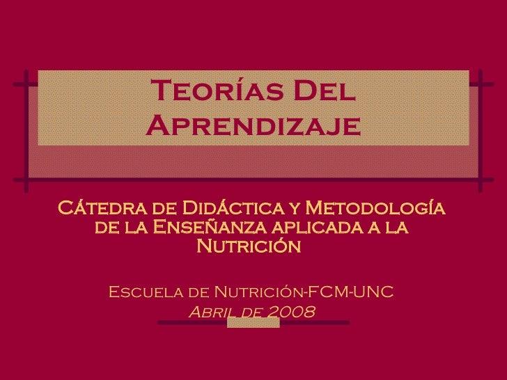 Teorías Del Aprendizaje Cátedra de Didáctica y Metodología de la Enseñanza aplicada a la Nutrición   Escuela de Nutrición-...