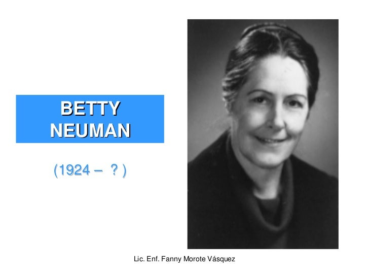 betty neuman This study aimed to assess the application of the betty neuman systems  a  patient/client was evaluated according to the neuman model.