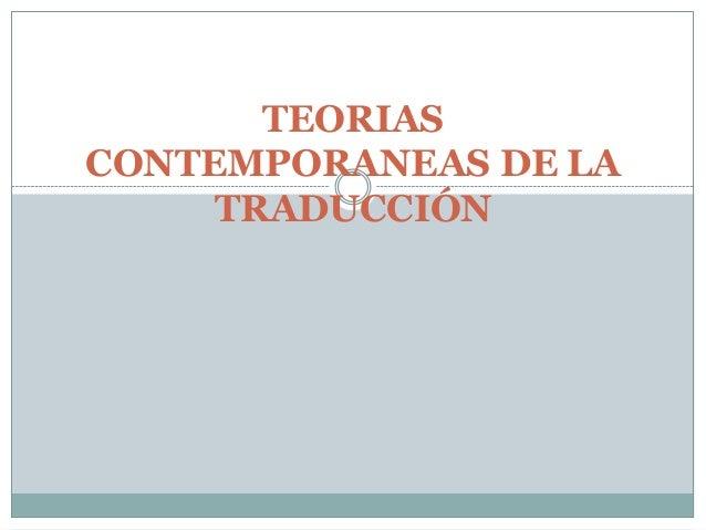 TEORIASCONTEMPORANEAS DE LA     TRADUCCIÓN