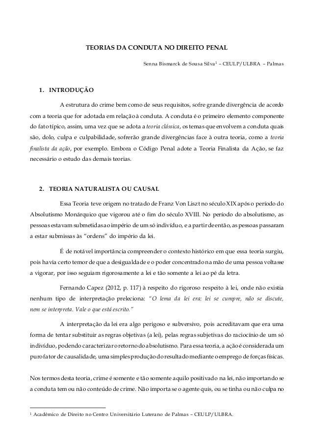 TEORIAS DA CONDUTA NO DIREITO PENAL Senna Bismarck de Sousa Silva1 – CEULP/ULBRA – Palmas 1. INTRODUÇÃO A estrutura do cri...