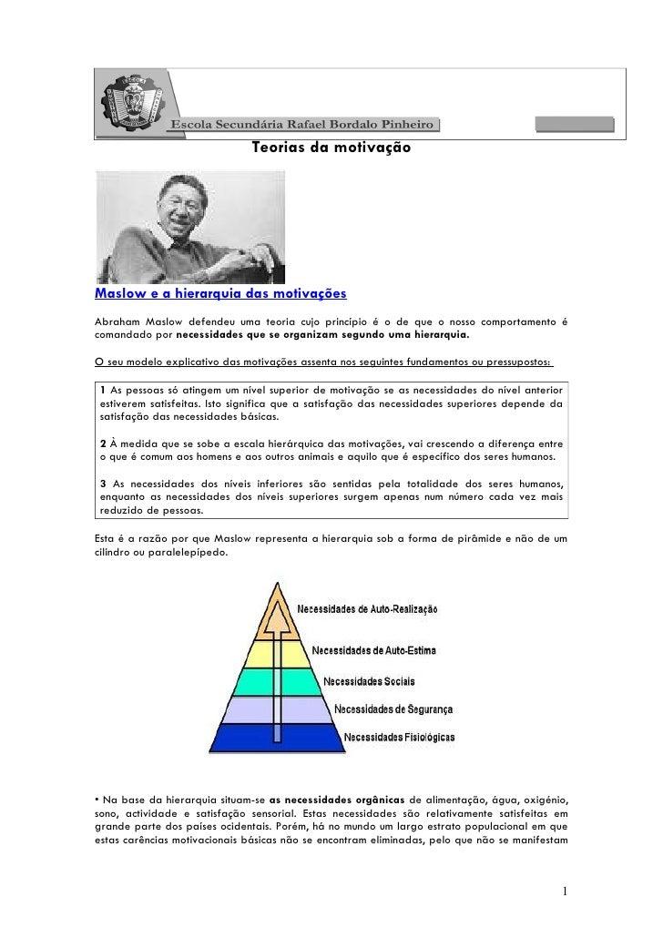 Teorias da motivaçãoMaslow e a hierarquia das motivaçõesAbraham Maslow defendeu uma teoria cujo princípio é o de que o nos...