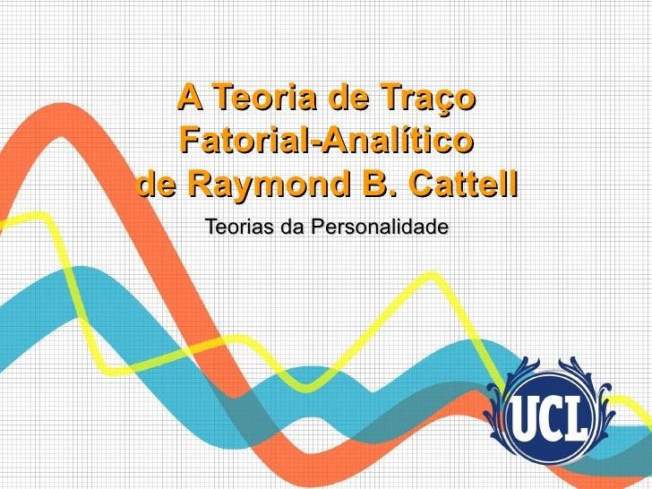 A Teoria de Traço  Fatorial-Analíticode Raymond B. Cattell   Teorias da Personalidade