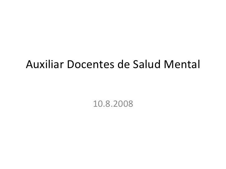 Auxiliar Docentes de Salud Mental            10.8.2008