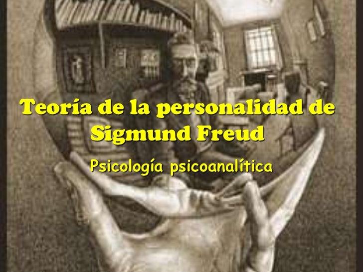 Teoría de la personalidad de Sigmund Freud<br />Psicología psicoanalítica <br />