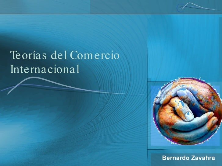 Teorías del Comercio Internacional Bernardo Zavahra