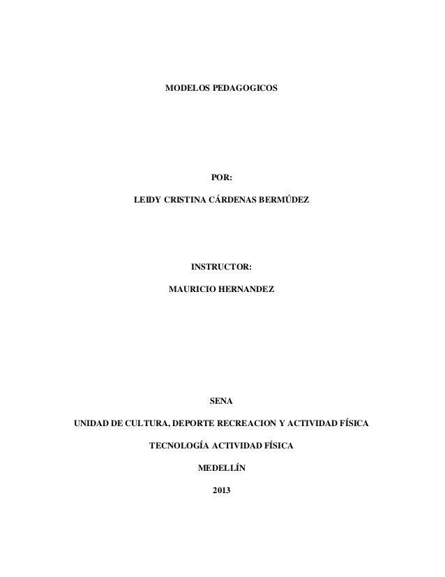 MODELOS PEDAGOGICOS  POR: LEIDY CRISTINA CÁRDENAS BERMÚDEZ  INSTRUCTOR: MAURICIO HERNANDEZ  SENA UNIDAD DE CULTURA, DEPORT...