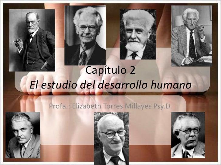 Capítulo 2 El estudio del desarrollo humano <br />Profa.: Elizabeth Torres MillayesPsy.D. <br />