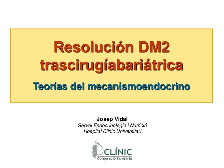 Resolución DM2 trascirugíabariátrica<br />Teorías del mecanismoendocrino<br />Josep Vidal <br />Servei Endocrinologia i Nu...