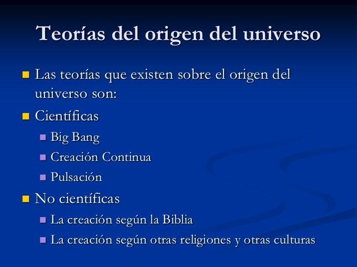 Teorías del origen del universo<br />Las teoríasqueexistensobre el origen del universo son:  <br />Científicas<br />Big Ba...