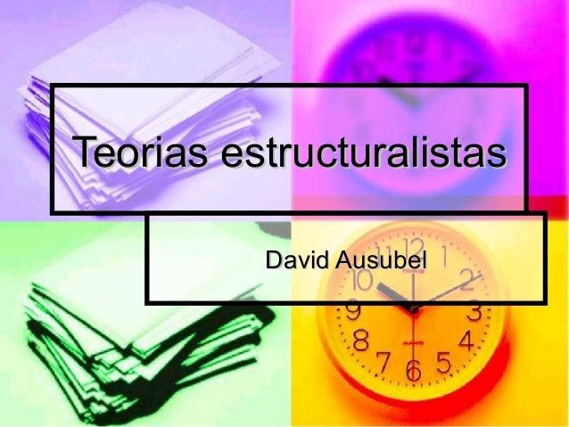 Teorias estructuralistas          David Ausubel