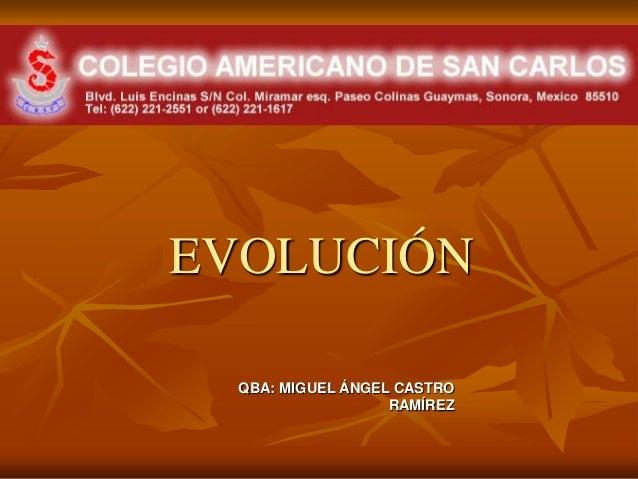EVOLUCIÓN  QBA: MIGUEL ÁNGEL CASTRO                   RAMÍREZ