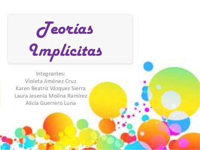 TeoríasImplícitasIntegrantes:Violeta Jiménez CruzKaren Beatriz Vázquez SierraLaura Jesenia Molina RamírezAlicia Guerrero L...