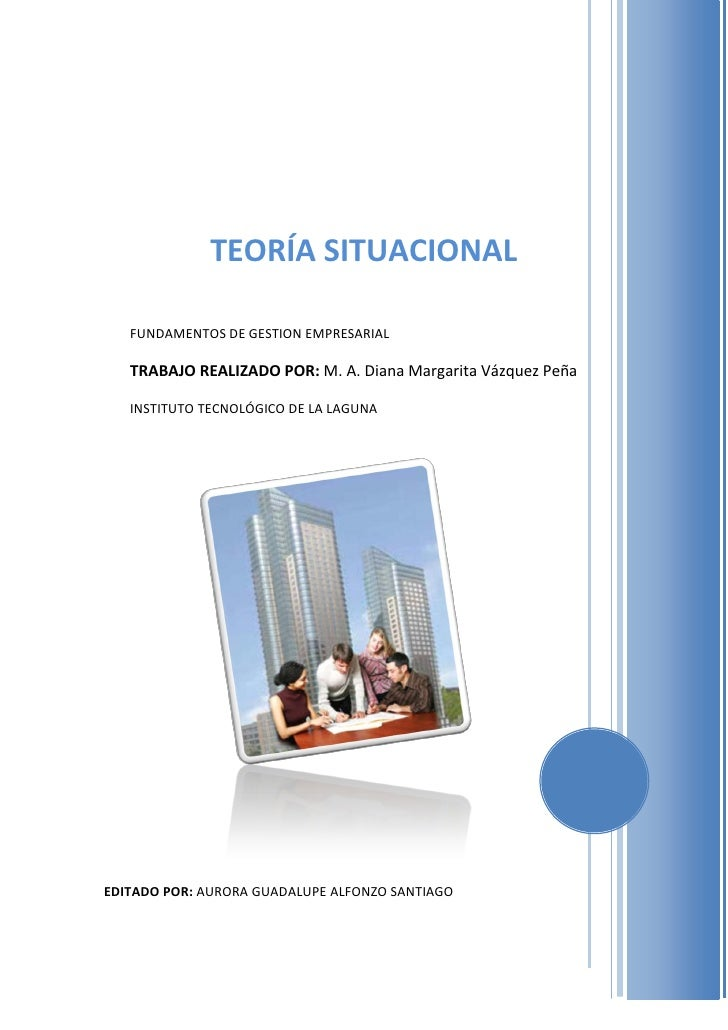 TEORÍA SITUACIONAL     FUNDAMENTOS DE GESTION EMPRESARIAL     TRABAJO REALIZADO POR: M. A. Diana Margarita Vázquez Peña   ...