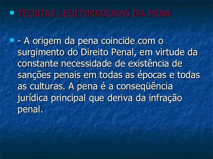 <ul><li>TEORIAS LEGITIMADORAS DA PENA </li></ul><ul><li>- A origem da pena coincide com o surgimento do Direito Penal, em ...