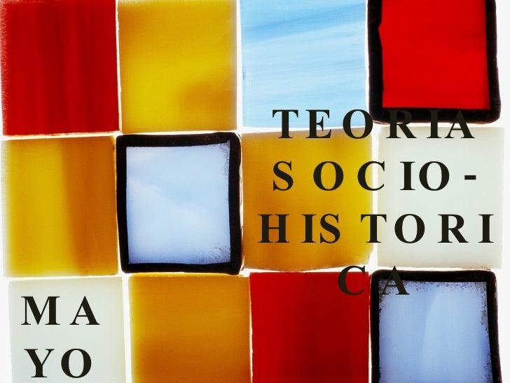 TEORIA SOCIO-HISTORICA MAYO 2009