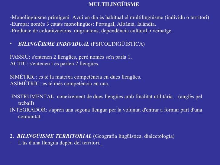 <ul><li>MULTILINGÜISME </li></ul><ul><li>-Monolingüisme primigeni.  Avui en dia és habitual el multilingüisme (individu o ...