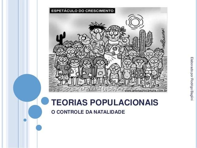 TEORIAS POPULACIONAIS O CONTROLE DA NATALIDADE ElaboradoporRodrigoBaglini