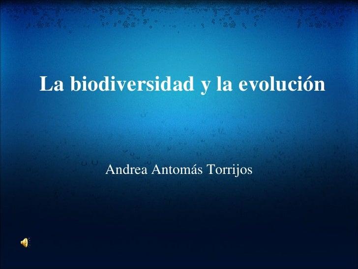 La biodiversidad y la evolución Andrea Antomás Torrijos