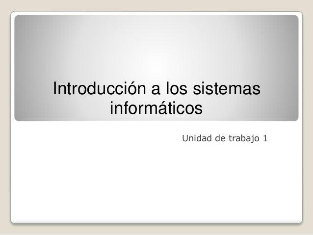 Introducción a los sistemas  informáticos  Unidad de trabajo 1