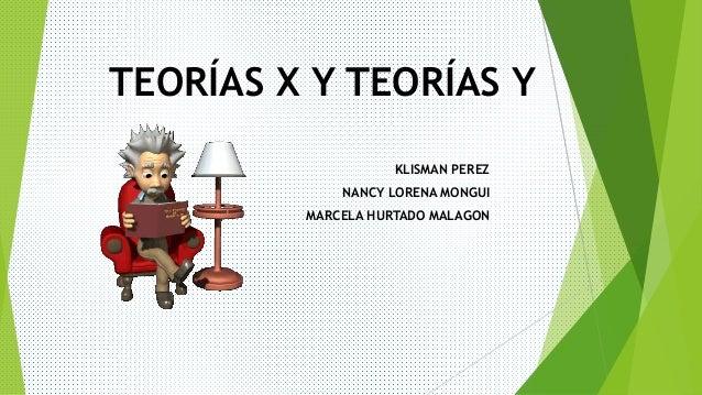 TEORÍAS X Y TEORÍAS Y KLISMAN PEREZ NANCY LORENA MONGUI MARCELA HURTADO MALAGON
