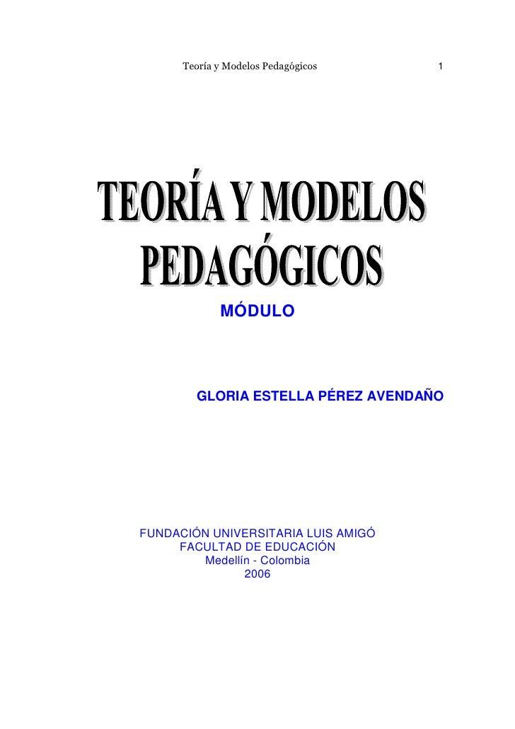 Teoría y Modelos Pedagógicos   1                  MÓDULO            GLORIA ESTELLA PÉREZ AVENDAÑO     FUNDACIÓN UNIVERSITA...