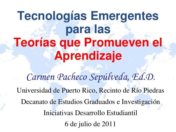 Tecnologías Emergentes         para lasTeorías que Promueven el       Aprendizaje   Carmen Pacheco Sepúlveda, Ed.D.Univers...