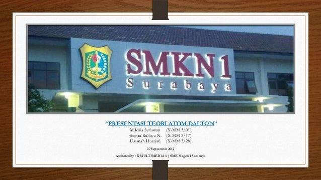 """PRESENTASI TEORI ATOM DALTON""          M Idris Setiawan (X-MM 3/01)          Septra Rahayu N. (X-MM 3/17)          Usamah..."