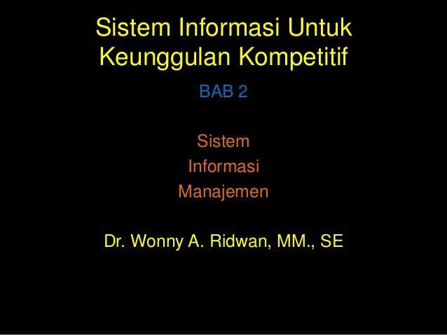 Sistem Informasi Untuk Keunggulan Kompetitif BAB 2 Sistem Informasi Manajemen Dr. Wonny A. Ridwan, MM., SE